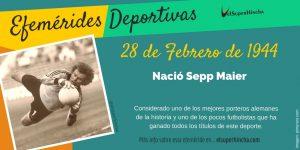 Efeméride del 28 de febrero: Nació Sepp Maier