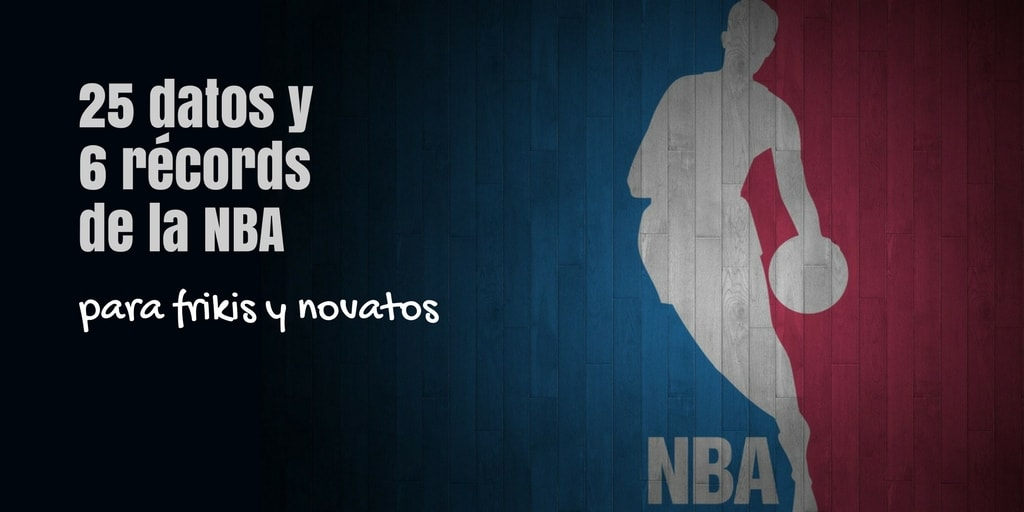 25 datos y 6 Récords de la NBA. Para frikis y Novatos