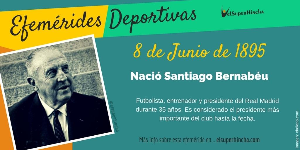 Efemérides del 8 de Junio: En 1895 nació Santiago Bernabéu