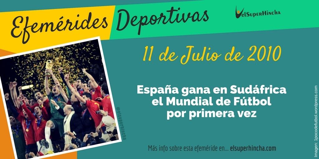 Efemérides del 11 de julio: España ganó el Mundial de Fútbol por 1ª vez en su historia