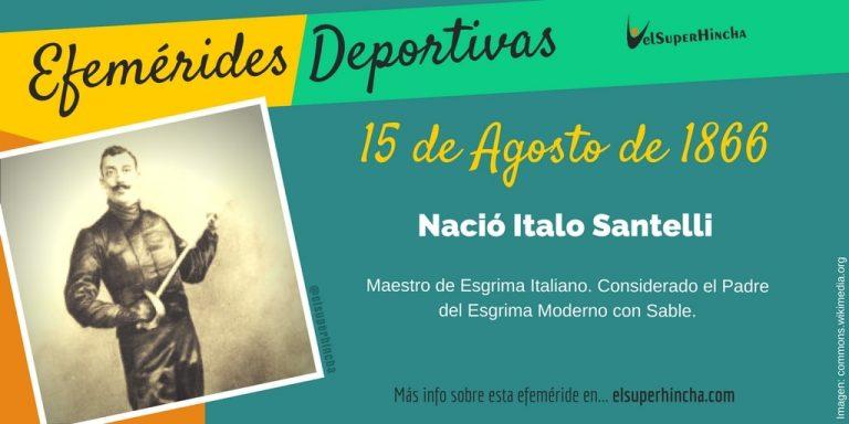 Efeméride 15 de agosto: Nació Italo Santelli, Padre del Esgrima Moderno con Sable