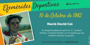 Efemérides 10 de Octubre: Nació David Cal, ex-piragüista español