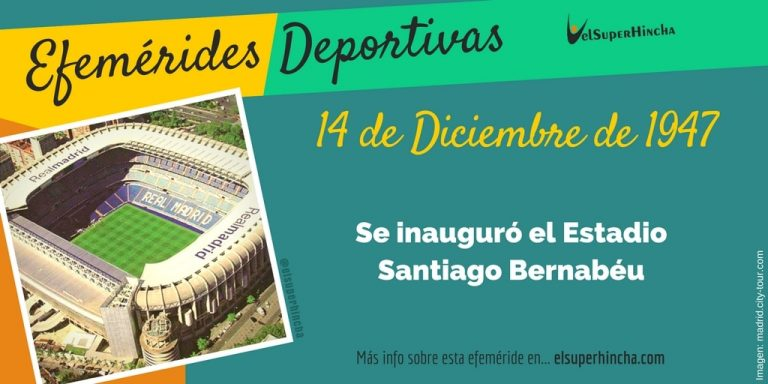 Efemérides 14 de diciembre: Se inauguró el Estadio Santiago Bernabéu
