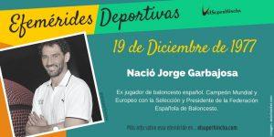 Efemérides del 19 de diciembre: Nació Jorge Garbajosa, ex-jugador de baloncesto español