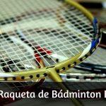 Comprar la Mejor Raqueta de Bádminton según tu nivel de juego