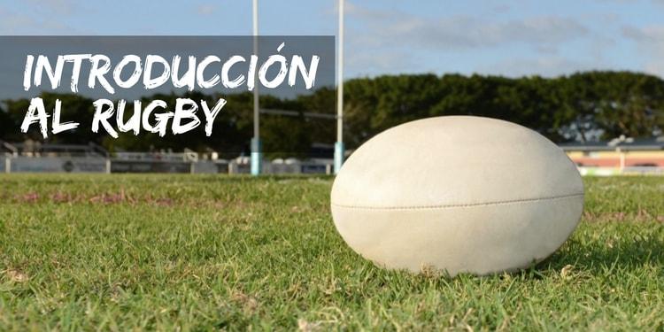 Introducción al Rugby: Historia, Principios, Terreno de Juego, Equipo...