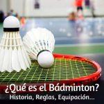 ¿Qué es el Bádminton? Historia, Reglas, Equipación…