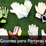 Guantes para Portero de Fútbol: ¿Cuántos tipos hay?