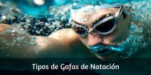 Tipos de Gafas de Natación. Las mejores gafas de natación para ti.
