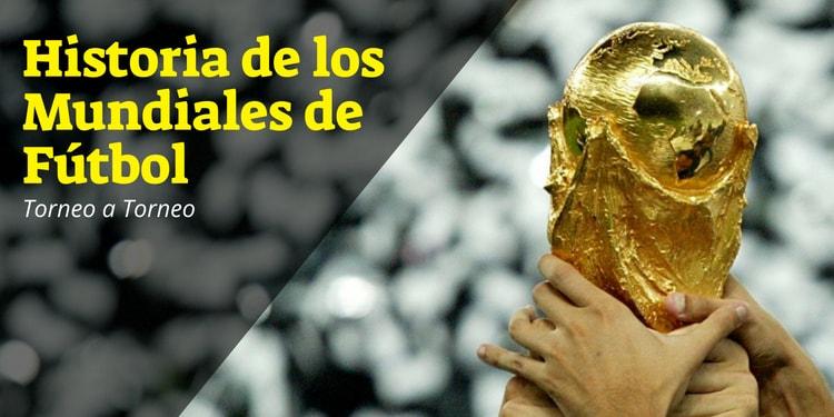 Historia de los Mundiales de Fútbol Torneo a Torneo