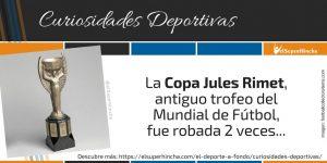 La Copa Jules Rimet, antiguo trofeo de la Copa Mundial de Fútbol, fue robada 2 veces.