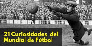 21 Curiosidades del Mundial de Fútbol