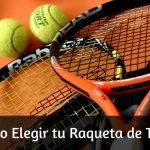 Cómo Elegir una Raqueta de Tenis