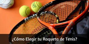 Cómo elegir una raqueta de tenis | Características, gamas, swing...