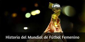 Historia del Mundial de Fútbol Femenino