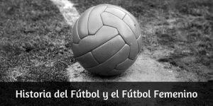 Historia del Fútbol y el Fútbl Femenino
