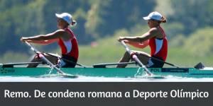Remo. De condena romana a Deporte Olímpico