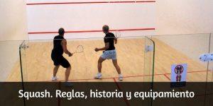 Squash. Reglas, historia y equipamiento