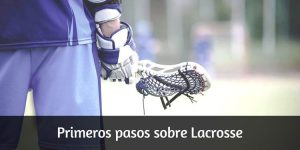 Primeros pasos sobre lacrosse