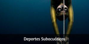 Deportes Subacuáticos: Apnea, Hockey Subacuático y Rugby acuático.